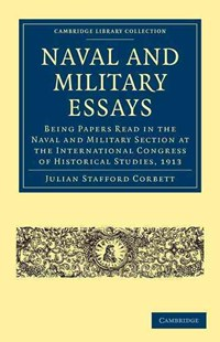 Naval and Military Essays by Julian Stafford Corbett (9781108003490) - PaperBack - History European