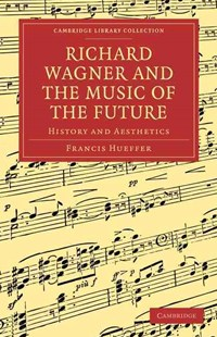 Richard Wagner and the Music of the Future by Francis Hueffer (9781108004749) - PaperBack - Entertainment Music General