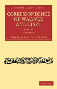 Correspondence of Wagner and Liszt by Francis Hueffer, Richard Wagner, Franz Liszt, Richard Wagner (9781108004787) - PaperBack - Entertainment Music General