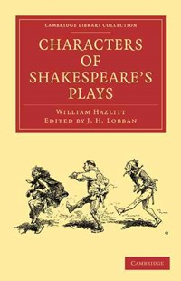 Characters of Shakespeare's Plays by William Hazlitt, J. H. Lobban (9781108005296) - PaperBack - Reference