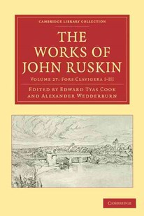 The Works of John Ruskin 2 Part Set: Volume 27, Fors Clavigera I-III - Art & Architecture General Art