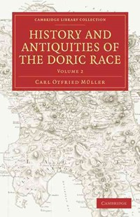 History and Antiquities of the Doric Race by Carl Otfried Müller, Henry Tufnell, George Cornewall Lewis (9781108011105) - PaperBack - History Ancient & Medieval History