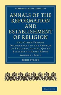 Annals of the Reformation and Establishment of Religion by John Strype (9781108017985) - PaperBack - Biographies General Biographies