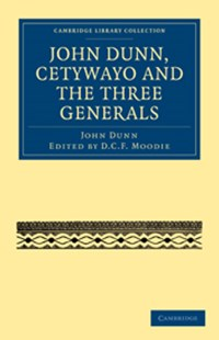 John Dunn, Cetywayo and the Three Generals by John Dunn, D. C. F. Moodie (9781108031387) - PaperBack - Biographies Military
