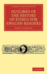 Outlines of the History of Ethics for English Readers by Henry Sidgwick (9781108041041) - PaperBack - Philosophy Modern