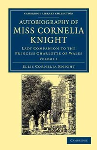 Autobiography of Miss Cornelia Knight by Ellis Cornelia Knight, John William Kaye (9781108044851) - PaperBack - Biographies General Biographies