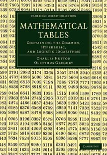 Mathematical Tables by Charles Hutton, Olinthus Gregory (9781108054027) - PaperBack - Science & Technology Mathematics