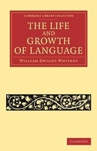 The Life and Growth of Language by William Dwight Whitney (9781108062817) - PaperBack - Reference