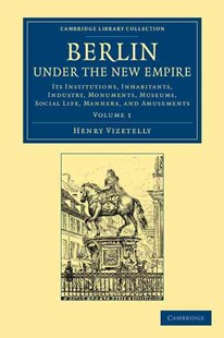 Berlin under the New Empire: Volume 1 by Henry Vizetelly (9781108064897) - PaperBack - History European
