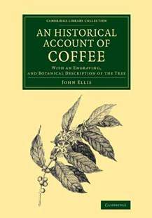 An Historical Account of Coffee by John Ellis (9781108066884) - PaperBack - Cooking Alcohol & Drinks