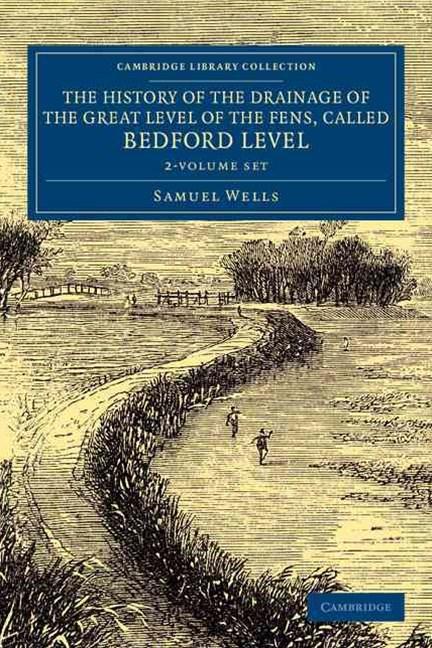 The History of the Drainage of the Great Level of the Fens, Called Bedford Level 2 Volume Set