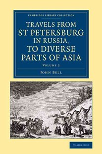 Travels from St Petersburg in Russia, to Diverse Parts of Asia by John Bell (9781108071086) - PaperBack - History Asia