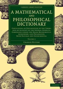 A Mathematical and Philosophical Dictionary by Charles Hutton (9781108077712) - PaperBack - Philosophy Modern