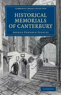 Historical Memorials of Canterbury by Arthur Penrhyn Stanley (9781108078726) - PaperBack - Biographies General Biographies