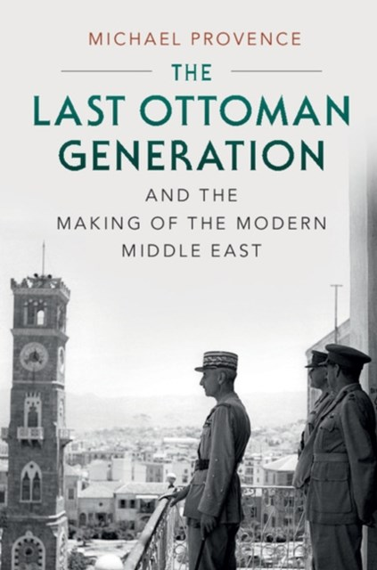 (ebook) Last Ottoman Generation and the Making of the Modern Middle East