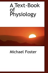 A Text-Book of Physiology by Michael Foster Sir (9781110116867) - PaperBack - History