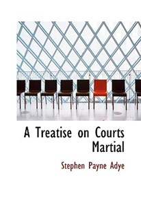 A Treatise on Courts Martial by Stephen Payne Adye (9781110216833) - PaperBack - History