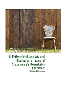 A Philosophical Analysis and Illustration of Some of Shakespeare's Remarkable Characters by William Richardson (9781110275106) - PaperBack - History