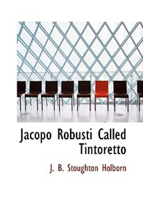 Jacopo Robusti Called Tintoretto by J B Stoughton Holborn (9781110360383) - PaperBack - Biographies General Biographies