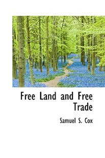 Free Land and Free Trade by Samuel S Cox (9781110456727) - PaperBack - History