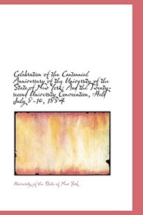 Celebration of the Centennial Anniversary of the University of the State of New York by University Of the State of New York (9781110818853) - HardCover - History
