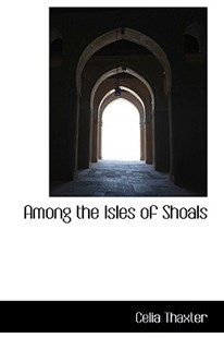 Among the Isles of Shoals by Celia Thaxter (9781110824717) - PaperBack - History