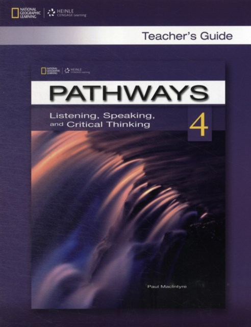 Pathways 4: Listening, Speaking, & Critical Thinking: Teacher's Guide