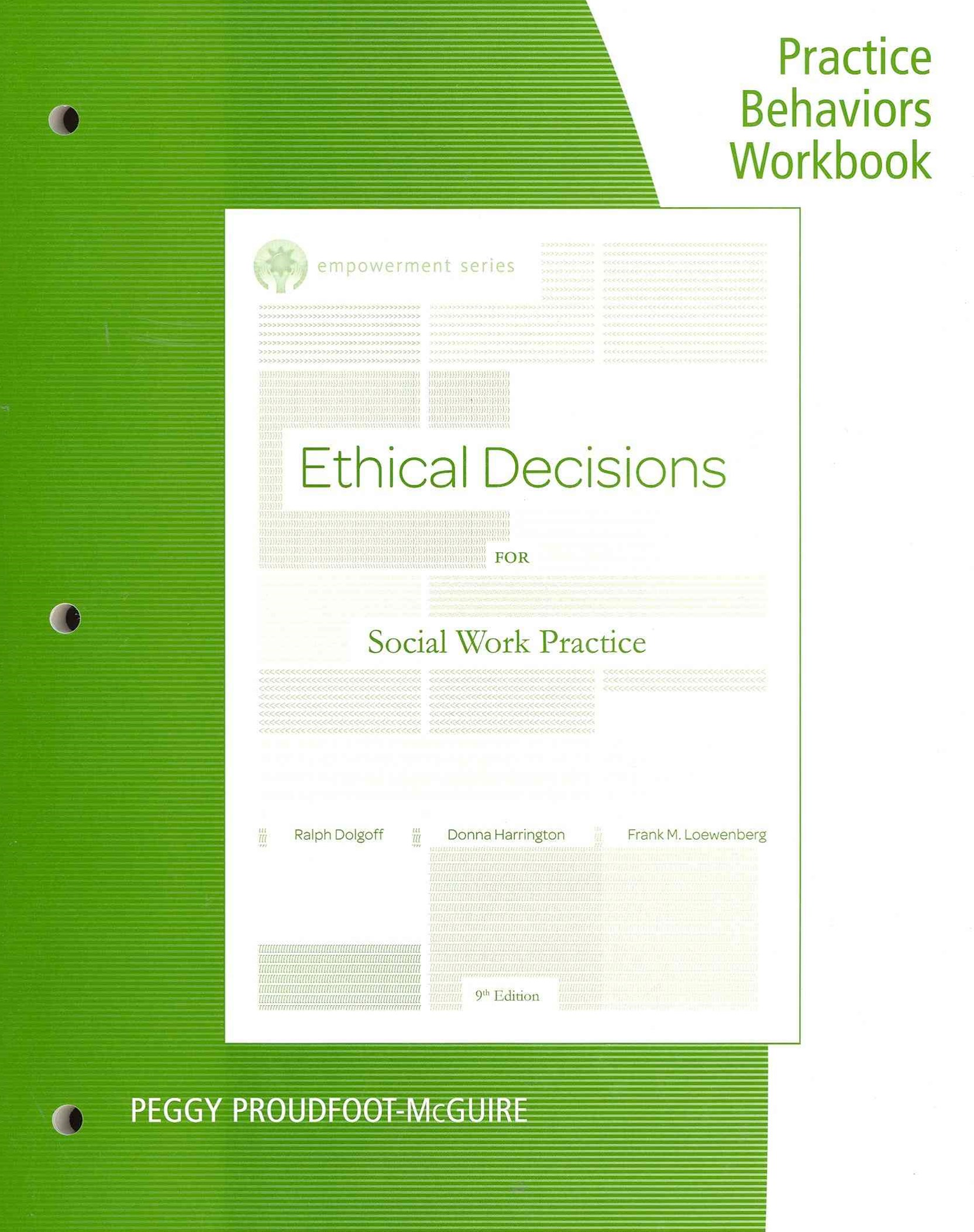 Practice Behaviors Workbook for Dolgoff/Harrington/Loewenberg's  Brooks/Cole Empowerment Series: Ethical Decisions for Social Work Practice, 9th