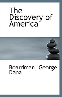The Discovery of America by Boardman George Dana (9781113551276) - PaperBack - History