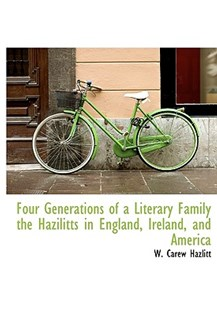 Four Generations of a Literary Family the Hazilitts in England, Ireland, and America by W Carew Hazlitt (9781113726193) - PaperBack - Biographies General Biographies