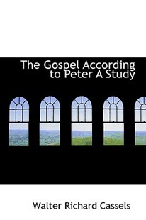 The Gospel According to Peter a Study by Walter Richard Cassels (9781113741042) - HardCover - History