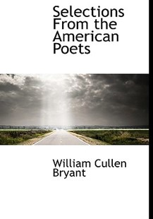 Selections from the American Poets by William Cullen Bryant (9781113890900) - HardCover - History