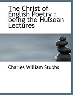 The Christ of English Poetry by Charles William Stubbs (9781115183550) - HardCover - Modern & Contemporary Fiction Literature
