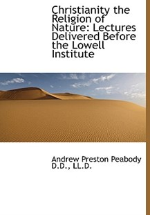 Christianity the Religion of Nature by Andrew P Peabody (9781115245920) - HardCover - History