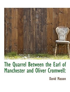 The Quarrel Between the Earl of Manchester and Oliver Cromwell by David Masson (9781115377621) - PaperBack - History