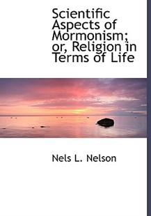 Scientific Aspects of Mormonism; Or, Religion in Terms of Life by Nels L Nelson (9781115410649) - HardCover - History