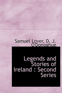 Legends and Stories of Ireland by Samuel Lover, D J O'Donoghue (9781115425056) - HardCover - Modern & Contemporary Fiction General Fiction