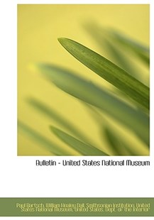 Bulletin - United States National Museum by William Healey Dall, Paul Bartsch (9781115468756) - HardCover - History