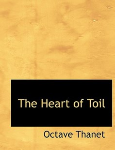 The Heart of Toil by Octave Thanet (9781115577793) - HardCover - History