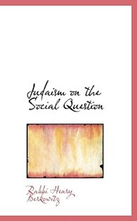 Judaism on the Social Question by Rabbi Henry Berkowitz (9781115586023) - PaperBack - History
