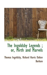 The Ingoldsby Legends; Or, Mirth and Marvels by Thomas Ingoldsby, Richard Harris Dalton Barham (9781115600422) - PaperBack - Biographies General Biographies