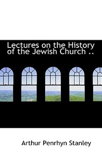 Lectures on the History of the Jewish Church .. by Arthur Penrhyn Stanley (9781115854856) - HardCover - Religion & Spirituality Judaism