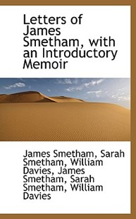 Letters of James Smetham, with an Introductory Memoir by William Davies, Sarah Smetham, James Smetham (9781115920315) - PaperBack - History
