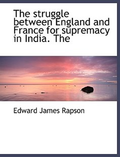 The Struggle Between England and France for Supremacy in India. the by Edward James Rapson (9781116185652) - HardCover - History