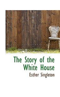 The Story of the White House by Esther Singleton (9781116221503) - PaperBack - History