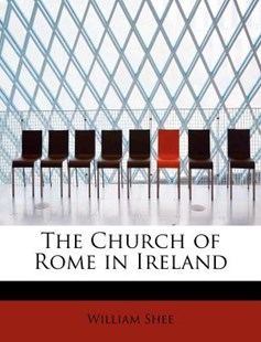 The Church of Rome in Ireland by William Shee (9781116284096) - PaperBack - Religion & Spirituality