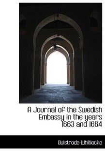 A Journal of the Swedish Embassy in the Years 1663 and 1664 by Bulstrode Whitlocke (9781116458206) - HardCover - History