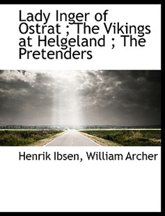 Lady Inger of Ostrat; The Vikings at Helgeland; The Pretenders by Henrik Johan Ibsen, William Archer (9781116721157) - PaperBack - History