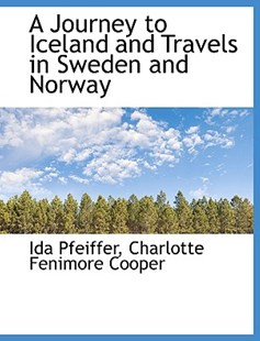 A Journey to Iceland and Travels in Sweden and Norway by Ida Pfeiffer, Charlotte Fenimore Cooper (9781116756661) - HardCover - History