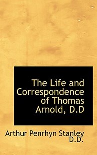 The Life and Correspondence of Thomas Arnold, D.D by Arthur Penrhyn Stanley (9781116821604) - PaperBack - Biographies General Biographies